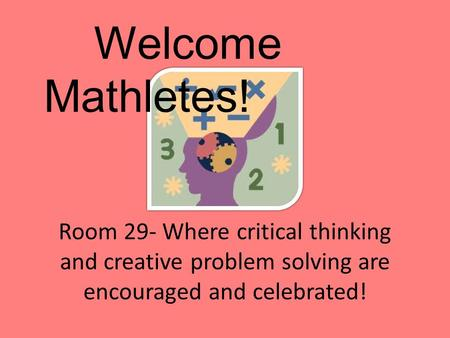 Room 29- Where critical thinking and creative problem solving are encouraged and celebrated! Welcome Mathletes!