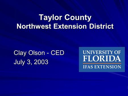 Taylor County Northwest Extension District Clay Olson - CED Clay Olson - CED July 3, 2003 July 3, 2003.