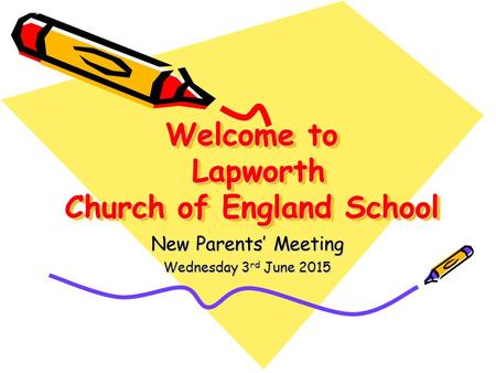 Welcome to Lapworth Church of England School New Parents' Meeting Wednesday 3 rd June 2015.