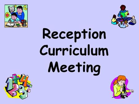 Reception Curriculum Meeting. Early Years Curriculum  Play based  What to expect, when? – (Guidance to your child's learning and development in the.