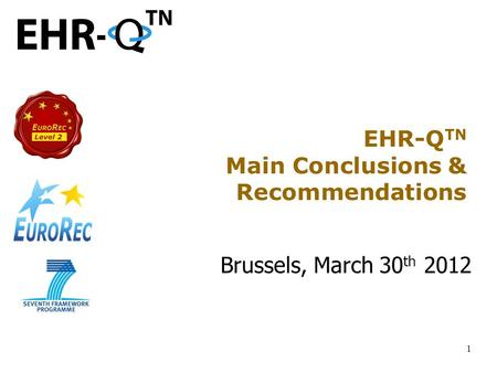 1 EHR-Q TN Main Conclusions & Recommendations Brussels, March 30 th 2012.