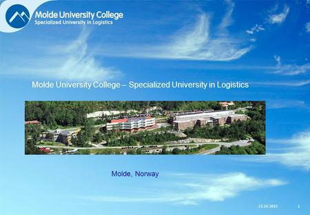 13.10.20151 Molde, Norway Molde University College – Specialized University in Logistics.
