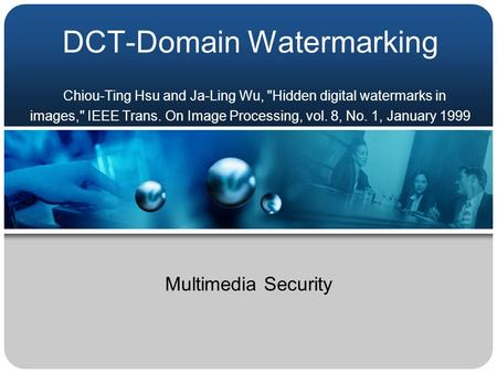 DCT-Domain Watermarking Chiou-Ting Hsu and Ja-Ling Wu, Hidden digital watermarks in images, IEEE Trans. On Image Processing, vol. 8, No. 1, January 1999.