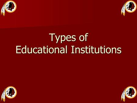 Types of Educational Institutions. College An institution of higher education that offers a curriculum leading to a four-year Bachelor of Arts or Bachelor.