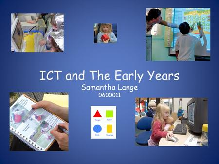 ICT and The Early Years Samantha Lange 0600011. Why ICT and Problem Solving, Reasoning and Numeracy?