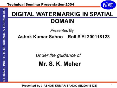 Technical Seminar Presentation-2004 Presented by : ASHOK KUMAR SAHOO (EI200118123) NATIONAL INSTITUTE OF SCIENCE & TECHNOLOGY Presented By Ashok Kumar.