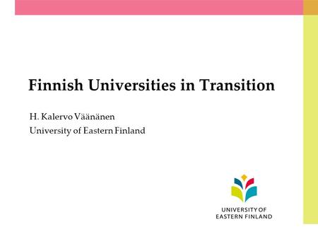 Finnish Universities in Transition H. Kalervo Väänänen University of Eastern Finland.