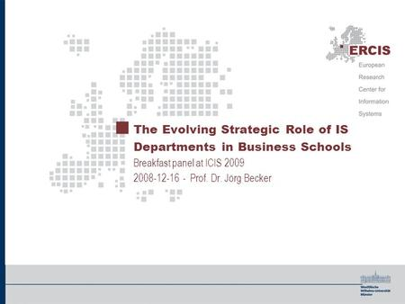 The Evolving Strategic Role of IS Departments in Business Schools Breakfast panel at ICIS 2009 2008-12-16 - Prof. Dr. Jörg Becker.