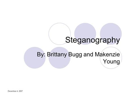 December 4, 2007 Steganography By: Brittany Bugg and Makenzie Young.
