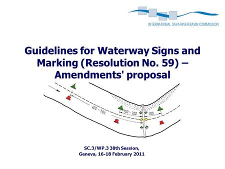 Guidelines for Waterway Signs and Marking (Resolution No. 59) – Amendments' proposal SC.3/WP.3 38th Session, Geneva, 16-18 February 2011.