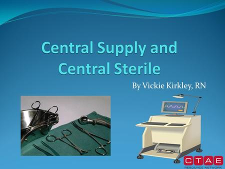 By Vickie Kirkley, RN. Director of Materials Management/ Central Supply/ Central Sterile Job Requirements Career / Job Requirements Bachelor of Science.