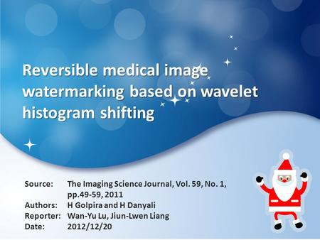 Reversible medical image watermarking based on wavelet histogram shifting Source: Authors: Reporter: Date: The Imaging Science Journal, Vol. 59, No. 1,