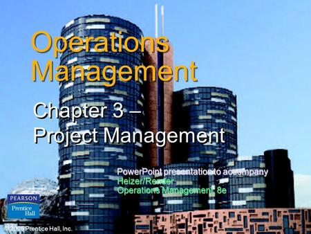 © 2006 Prentice Hall, Inc.3 – 1 Operations Management Chapter 3 – Project Management Chapter 3 – Project Management © 2006 Prentice Hall, Inc. PowerPoint.
