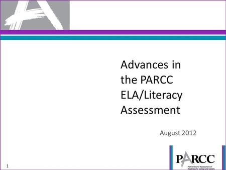 Advances in the PARCC ELA/Literacy Assessment August 2012 1.