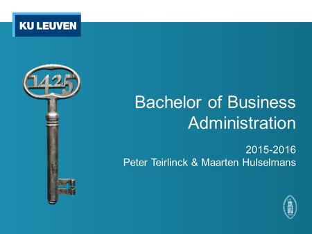 Bachelor of Business Administration 2015-2016 Peter Teirlinck & Maarten Hulselmans.