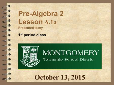 Pre-Algebra 2 Lesson A.1a Presented to my 1 st period class October 13, 2015.
