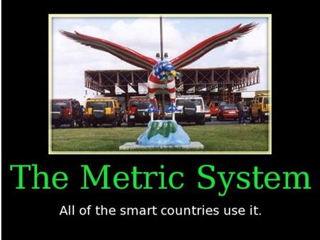 The Metric System ---The Universal Language of Measurement--- Metric System – scientists & engineers use this language to communicate The metric system.