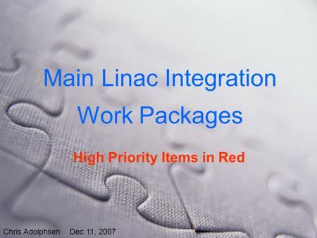 Main Linac Integration Work Packages Chris Adolphsen Dec 11, 2007 High Priority Items in Red.