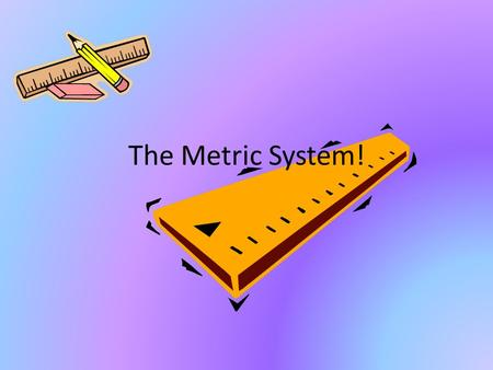 The Metric System!.