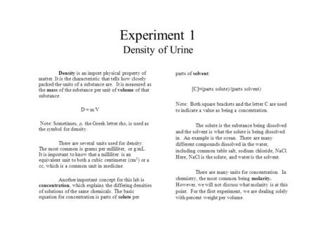 Experiment 1 Density of Urine Density is an import physical property of matter. It is the characteristic that tells how closely packed the units of a substance.