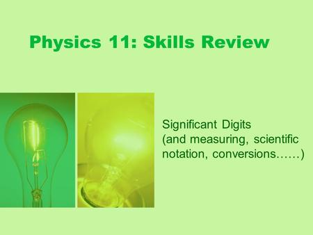 Physics 11: Skills Review Significant Digits (and measuring, scientific notation, conversions……)