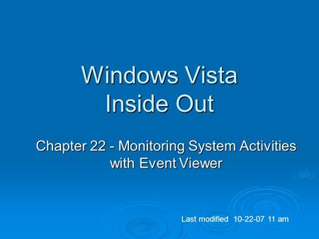Windows Vista Inside Out Chapter 22 - Monitoring System Activities with Event Viewer Last modified 10-22-07 11 am.