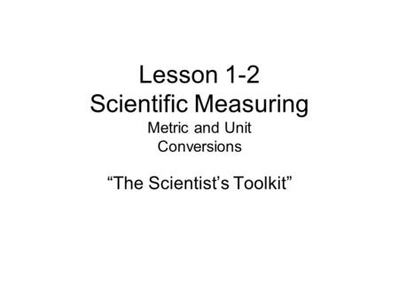 "Lesson 1-2 Scientific Measuring Metric and Unit Conversions ""The Scientist's Toolkit"""