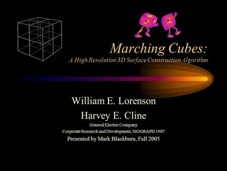 Marching Cubes: A High Resolution 3D Surface Construction Algorithm William E. Lorenson Harvey E. Cline General Electric Company Corporate Research and.