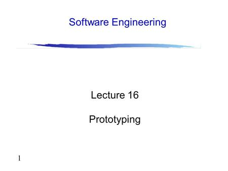 "1 Lecture 16 Prototyping Software Engineering. 2 Outline Definitions Uses of prototyping in the design process Prototyping approaches Prototyping ""technologies"""