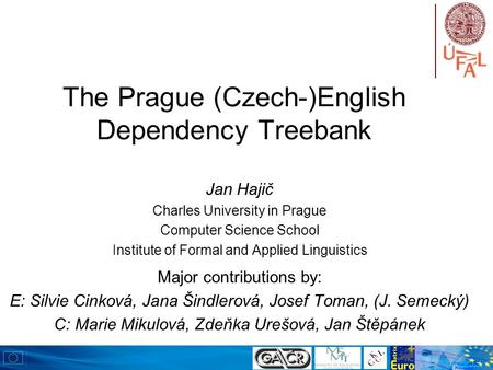 The Prague (Czech-)English Dependency Treebank Jan Hajič Charles University in Prague Computer Science School Institute of Formal and Applied Linguistics.