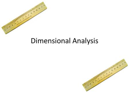 Dimensional Analysis. NEVER use inches in scienceEach small Space between division is millimeters large numbers (or mm) is centimeters (or cm) NEVER write.