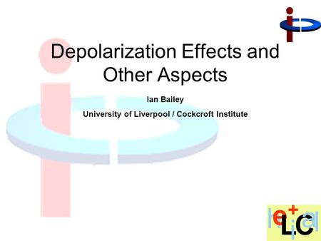 Ian Bailey University of Liverpool / Cockcroft Institute Depolarization Effects and Other Aspects.