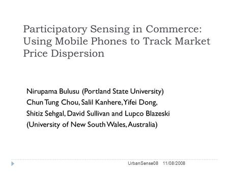 Participatory Sensing in Commerce: Using Mobile Phones to Track Market Price Dispersion Nirupama Bulusu (Portland State University) Chun Tung Chou, Salil.
