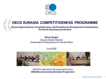 OECD Private Sector Development 1 OECD EURASIA COMPETITIVENESS PROGRAMME Enhancing Investment, Competitiveness and Private Sector Development in Central.