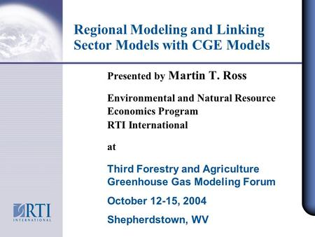Regional Modeling and Linking Sector Models with CGE Models Presented by Martin T. Ross Environmental and Natural Resource Economics Program RTI International.
