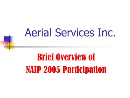 Aerial Services Inc. Brief Overview of NAIP 2005 Participation.