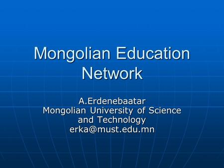 Mongolian Education Network A.Erdenebaatar Mongolian University of Science and Technology