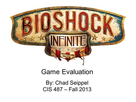 Game Evaluation By: Chad Seippel CIS 487 – Fall 2013.