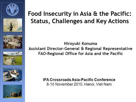 Food Insecurity in Asia & the Pacific: Status, Challenges and Key Actions Hiroyuki Konuma Assistant Director-General & Regional Representative FAO-Regional.