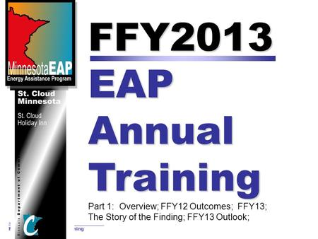 August 15 & 16, 2012 FFY2013 EAP Annual Training FFY2013 EAP Annual Training Part 1: Overview; FFY12 Outcomes; FFY13; The Story of the Finding; FFY13 Outlook;