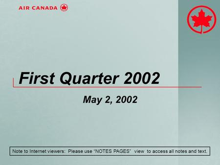 "First Quarter 2002 May 2, 2002 Note to Internet viewers: Please use ""NOTES PAGES"" view to access all notes and text."