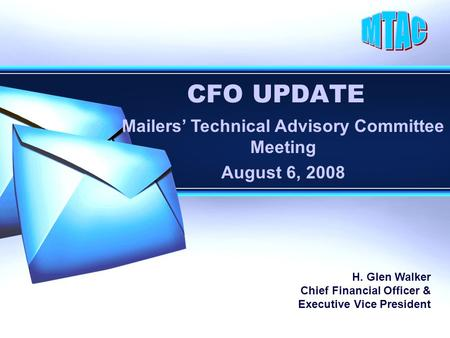 CFO UPDATE Mailers' Technical Advisory Committee Meeting August 6, 2008 H. Glen Walker Chief Financial Officer & Executive Vice President.
