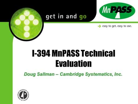 I-394 MnPASS Technical Evaluation Doug Sallman – Cambridge Systematics, Inc.