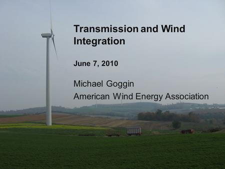 Transmission and Wind Integration June 7, 2010 Michael Goggin American Wind Energy Association.