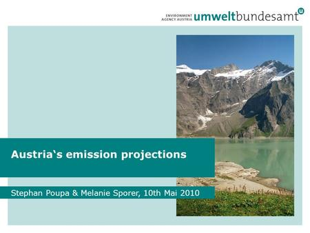 1 Austria's emission projections Stephan Poupa & Melanie Sporer, 10th Mai 2010.