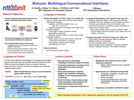 Lessons Learned Mokusei: Multilingual Conversational Interfaces Future Plans Explore language-independent approaches to speech understanding and generation.