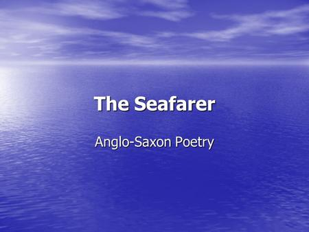 The Seafarer Anglo-Saxon Poetry.