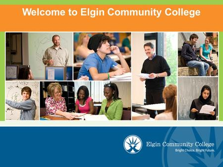 Welcome to Elgin Community College. 2 Location Elgin Community College is located in the state of Illinois, only 60 km northwest of Chicago. The college.