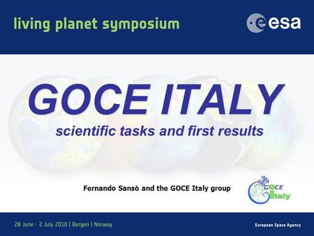 GOCE ITALY scientific tasks and first results Fernando Sansò and the GOCE Italy group.