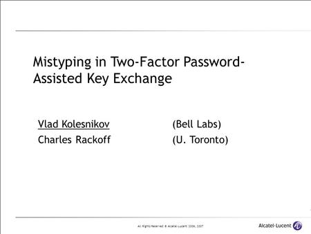 All Rights Reserved © Alcatel-Lucent 2006, 2007 Mistyping in Two-Factor Password- Assisted Key Exchange Vlad Kolesnikov (Bell Labs) Charles Rackoff(U.